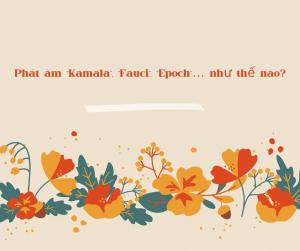 """Phát âm """"Kamala"""", """"Fauci"""", """"Epoch""""… như thế nào?"""